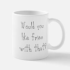 would you like fries Mug