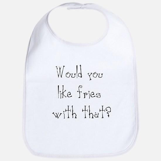 would you like fries Bib