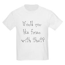 would you like fries T-Shirt