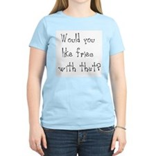 would you like fries T-Shirt