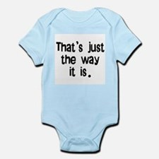 that's just the way it is Infant Bodysuit
