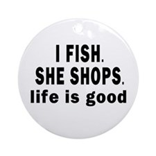 I FISH. SHE SHOPS. Ornament (Round)