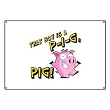 That Boy is a P I G PIG Banner