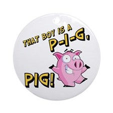 That Boy is a P I G PIG Ornament (Round)