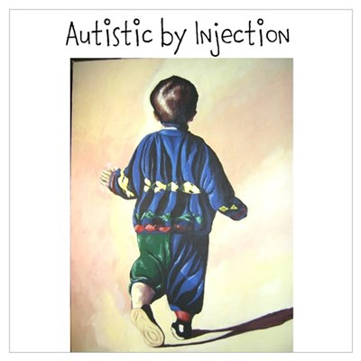Autistic by Injection Poster