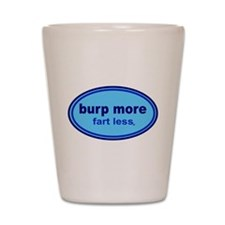 Burp More, Fart Less Shot Glass