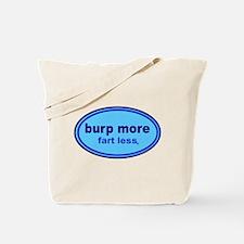Burp More, Fart Less Tote Bag