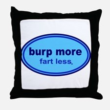 Burp More, Fart Less Throw Pillow
