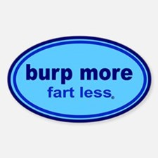 Burp More, Fart Less Sticker (Oval)