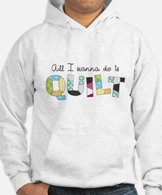All I Wanna Do... QUILT! Hoodie