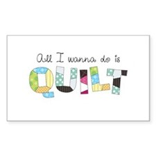 All I Wanna Do... QUILT! Stickers