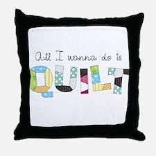 All I Wanna Do... QUILT! Throw Pillow