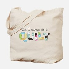All I Wanna Do... QUILT! Tote Bag