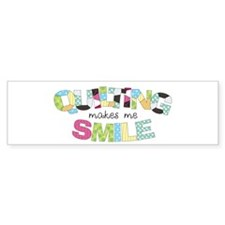 Quilting Makes Me SMILE! Bumper Sticker
