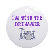 I'M WITH THE DRUMMER Ornament (Round)