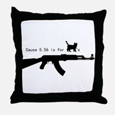 Cause 5.56 is for pussies Throw Pillow