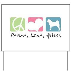 Peace, Love, Akitas Yard Sign
