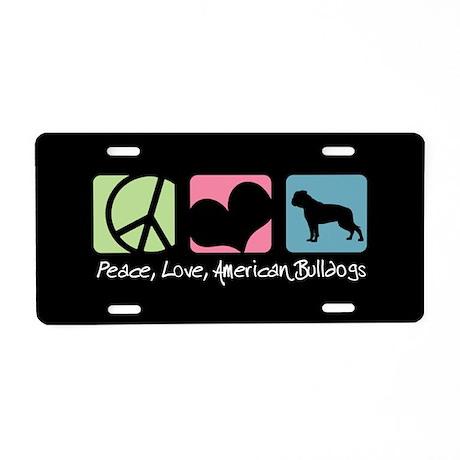 Peace, Love, American Bulldogs Aluminum License Pl