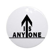 IS ANYONE UP? Ornament (Round)