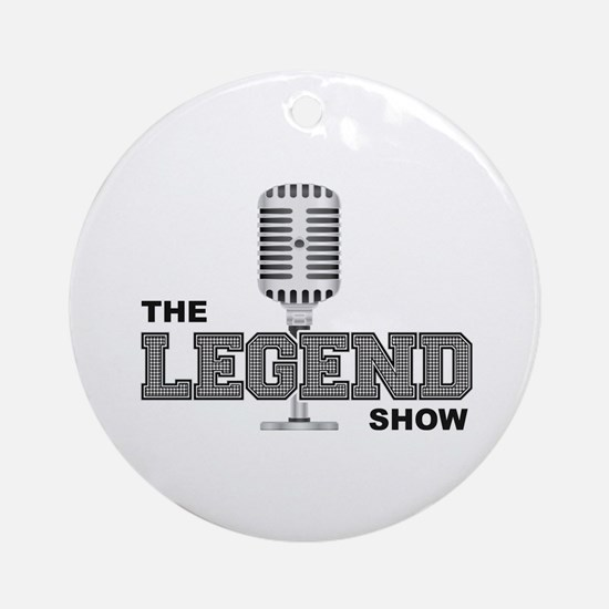The Legend Show Ornament (Round)