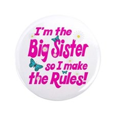 "Big sister makes the rules 3.5"" Button"