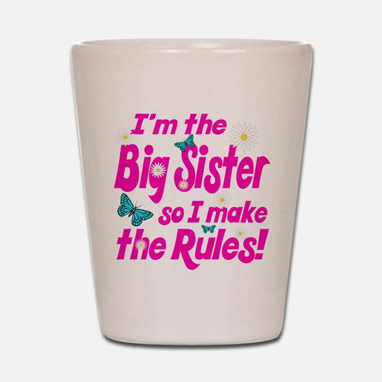 Big sister makes the rules Shot Glass