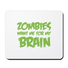 Zombies want me for my brain Mousepad