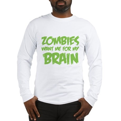 Zombies want me for my brain Long Sleeve T-Shirt