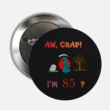 """AW, CRAP! I'M 85! Gift 2.25"""" Button"""