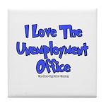 Love Unemployment Office Tile Coaster