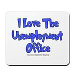 Love Unemployment Office Mousepad