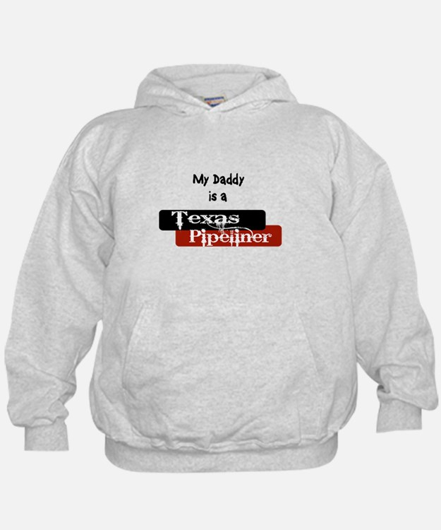 My Daddy is a Texas Pipeliner Hoodie
