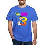We want 3 Dark T-Shirt