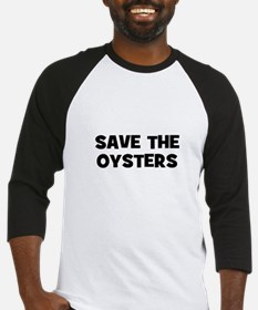 Save The Oysters Baseball Jersey
