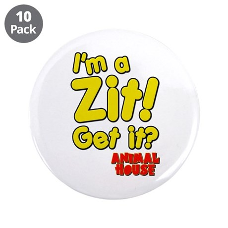 """I'm A Zit! Get it? Animal House 3.5"""" Button (10 pa"""