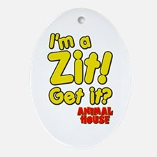 I'm A Zit! Get it? Animal House Ornament (Oval)