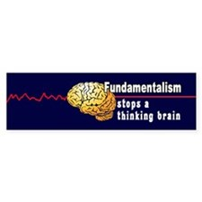 Fundamentalism stops a thinking brain Bumper Sticker