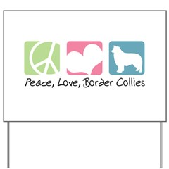 Peace, Love, Border Collies Yard Sign