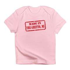MADE IN THE GHETTO, MI Infant T-Shirt