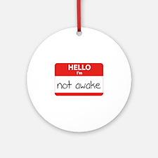 Hello, I'm not awake Ornament (Round)