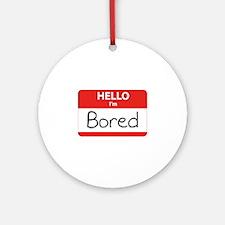 Hello, I'm Bored Ornament (Round)