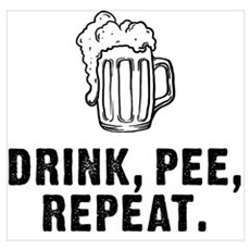 Drink Pee Repeat Poster