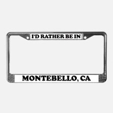 Rather be in Montebello License Plate Frame