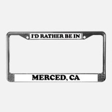 Rather be in Merced License Plate Frame