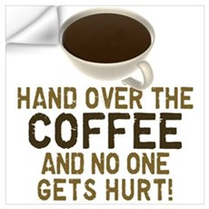 Hand Over The COFFEE! Wall Decal