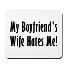My Boyfriend's Wife Hates Me Mousepad
