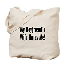 My Boyfriend's Wife Hates Me Tote Bag