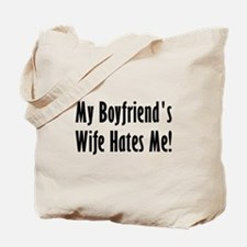 My Boyfriend's Wife Hates Me Tote Bag