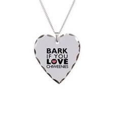 Bark If You Love Chiweenies Necklace