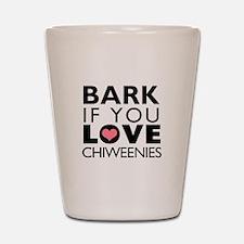 Bark If You Love Chiweenies Shot Glass